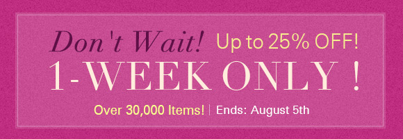 Don't Wait!1-Week Only!Over 30000 Items! Up to 25% OFF!