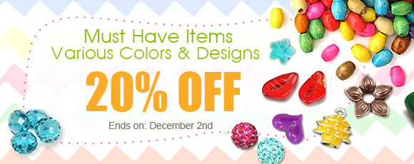Must Have Items Various Colors & Designs 20% OFF Ends on: December 2nd