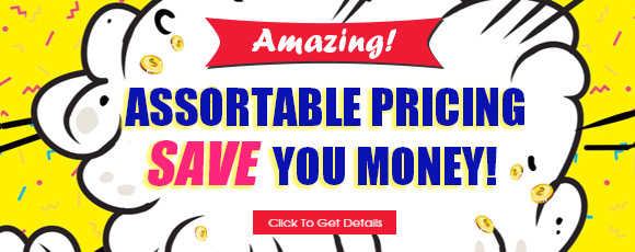 Amazing! Assortable Pricing Save You Money!