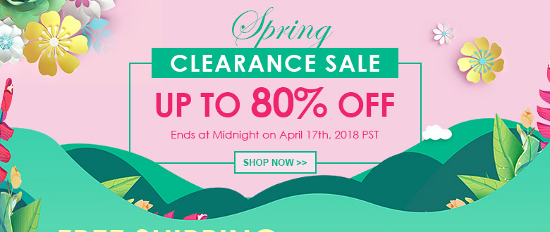 Spring Clearance Sale! Up To 80% OFF Ends at Midnight on April 17th, 2018 PST