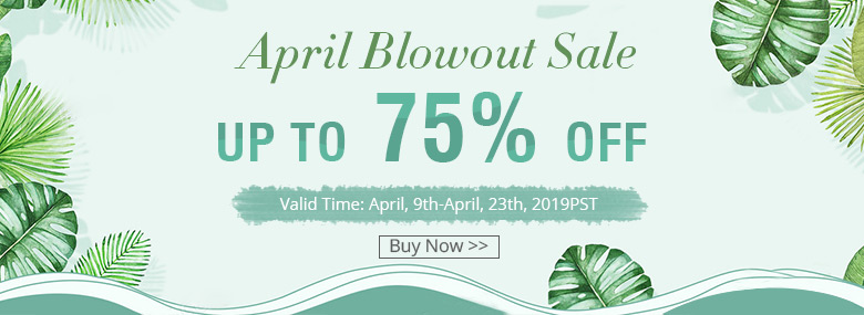 April Blowout Sale Up to 75% OFF