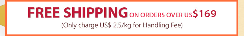 Free Shipping On Orders Over US$169 Only charge US$ 2.5/kg for Handling Fee
