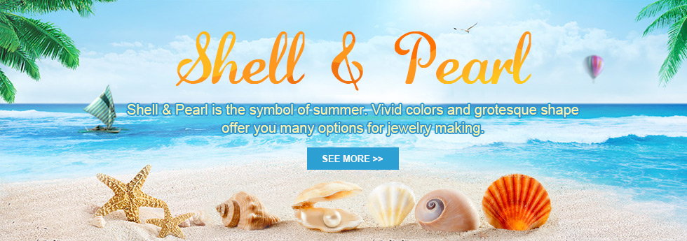 Shell & Pearl -Shell & Pearl is the symbol of summer. Vivid colors and grotesque shape offer you many options for jewelry making.
